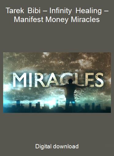 Tarek Bibi – Infinity Healing – Manifest Money Miracles