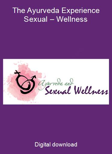 The Ayurveda Experience Sexual – Wellness