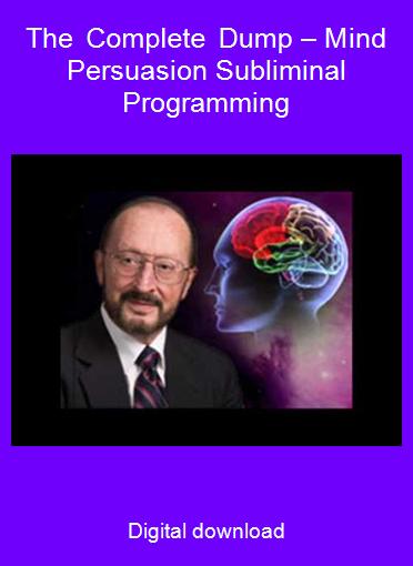 The Complete Dump – Mind Persuasion Subliminal Programming