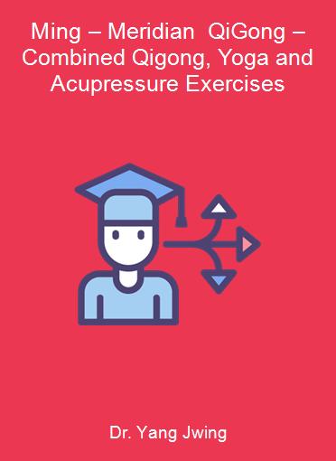 Dr. Yang Jwing-Ming – Meridian QiGong – Combined Qigong, Yoga and Acupressure Exercises