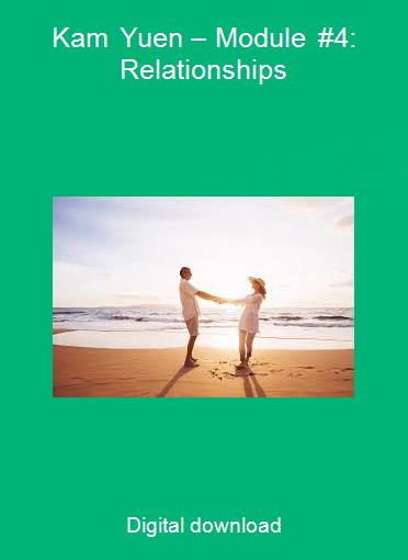 Kam Yuen – Module #4: Relationships