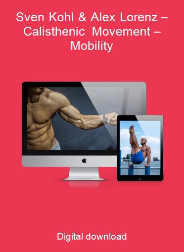 Sven Kohl & Alex Lorenz – Calisthenic Movement – Mobility