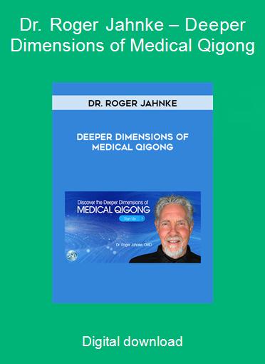 Dr. Roger Jahnke – Deeper Dimensions of Medical Qigong