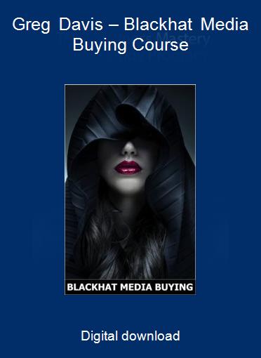 Greg Davis – Blackhat Media Buying Course