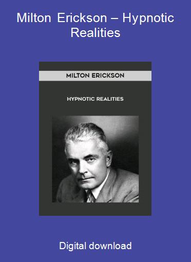 Milton Erickson – Hypnotic Realities