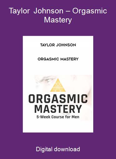 Taylor Johnson – Orgasmic Mastery