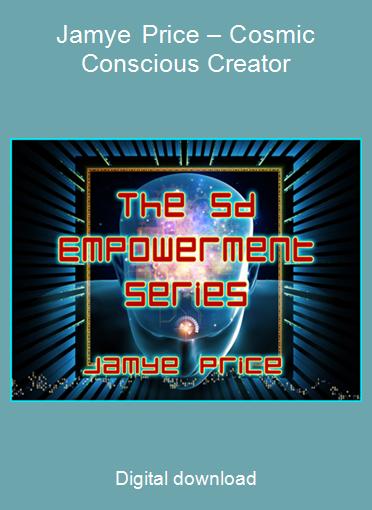 Jamye Price – Cosmic Conscious Creator