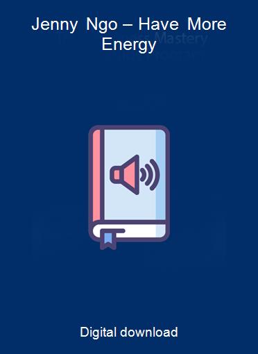 Jenny Ngo – Have More Energy