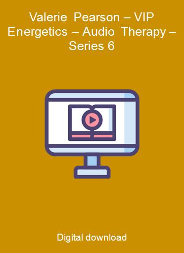 Valerie Pearson – VIP Energetics – Audio Therapy – Series 6