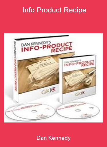 Dan Kennedy - Info Product Recipe