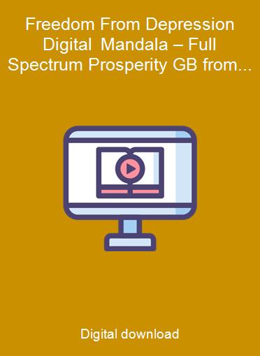 Freedom From Depression Digital Mandala – Full Spectrum Prosperity GB from Eric Thompson