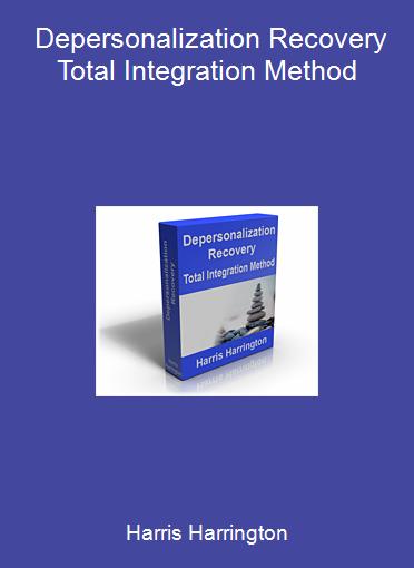 Harris Harrington - Depersonalization Recovery Total Integration Method